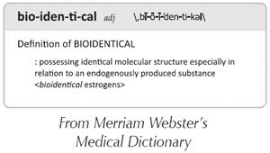 "Dictionary definition of ""Bioidentical"""